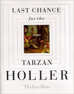 Last Chance for the Tarzan Holler - by Thylias Moss